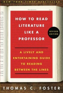 英文原版 How to Read Literature Like a Professor Revised: A Lively and Entertaining Guide to Reading Between the Lines